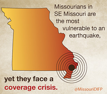 State of Missouri image with words Missourians in SE Missouri are the most vulnerable to an earthquake, yet they face a coverage crisis.