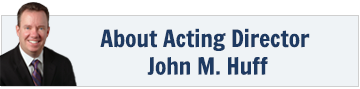 About Acting Director John M. Huff