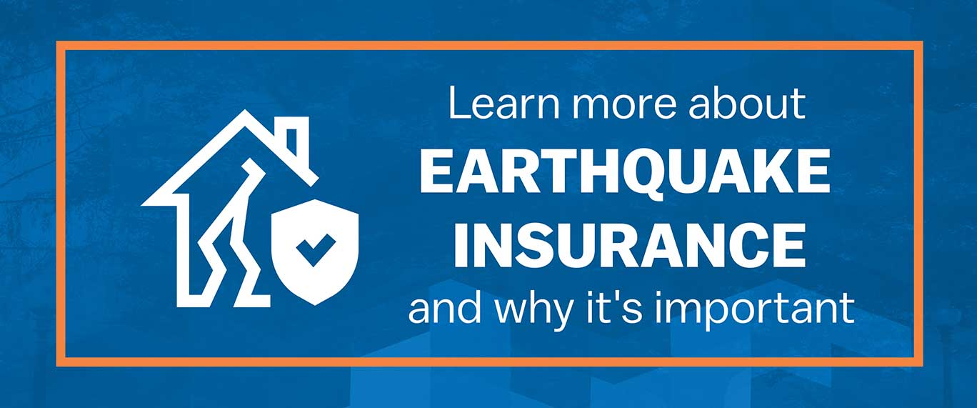 Learn more about earthquake insurance and why it's important